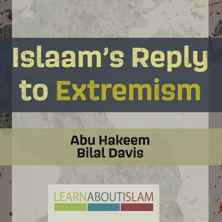 Islaam's Reply to Extremism - Abu Hakeem