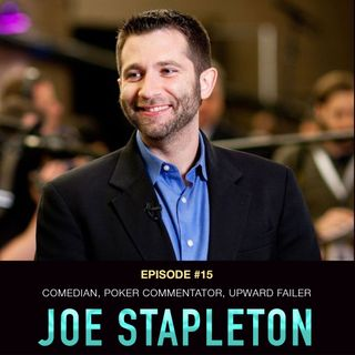 #15 Joe Stapleton: Comedian, Poker Commentator, Upward Failer