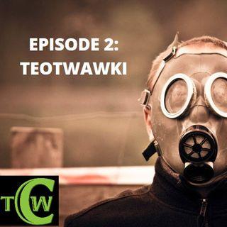 Episode 2: TEOTWAWKI