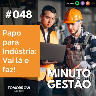 #048 - Papo para Indústria: Vai lá e faz