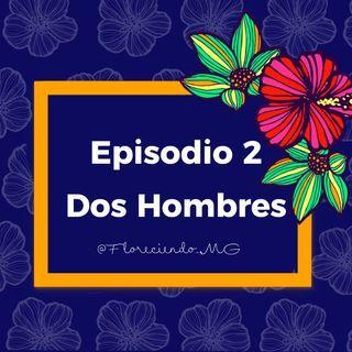 Episodio 2 -Dos Hombres