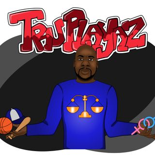 TruPlayaz Podcast Ep 35