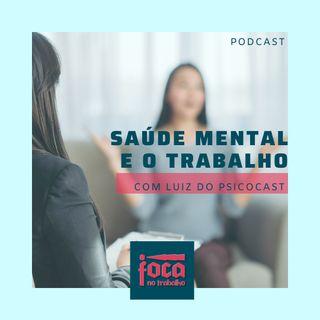 #33 - Saúde Mental e o Trabalho (Com Luiz do Psicocast)