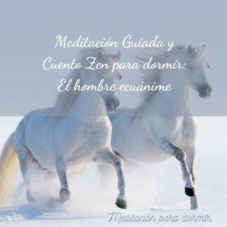 31. Meditación con una historia Zen: El hombre ecuánime, mente clara y ánimo estable, calma