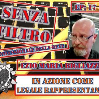 Ep17 Ezio Maria Bigliazzi - In azione come Legale Rappresentante