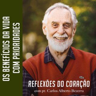 OS BENEFÍCIOS DA VIDA COM PRIORIDADES // pr. Carlos Alberto Bezerra
