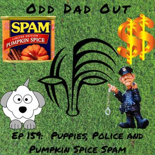 Puppies Police and Pumpkin Spice Spam: ODO 159