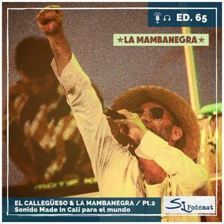 Ed.65 / El Callegüeso & La Mambanegra (Pt.2) - Sonido Made In Cali para el mundo