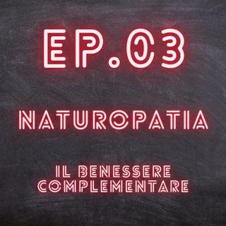EP.03 - Naturopatia, il benessere complementare