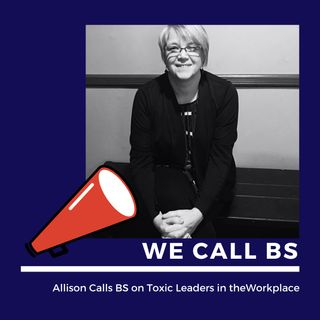 Allison Calls BS on Toxic Leaders in the Workplace