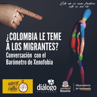¿Colombia le teme a los migrantes?: conversación con el Barómetro de Xenofobia