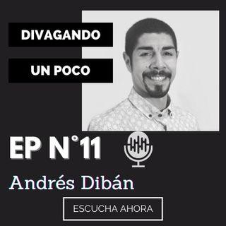 Divagando un poco Episodio 11   Andrés Dibán