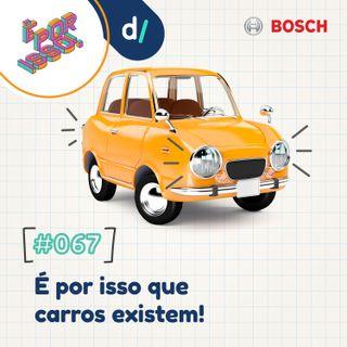 É Por Isso! #67 - É por isso que carros existem! 🚗