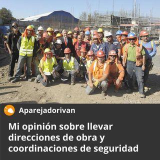 Mi opinión sobre llevar direcciones de obra y coordinaciones de seguridad