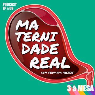 #09 - Maternidade Real (com Fernanda Freitas)
