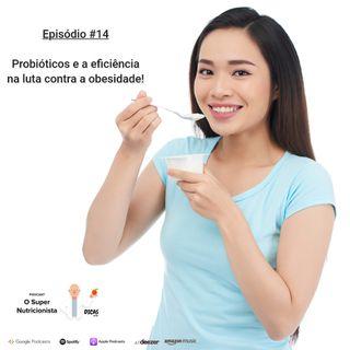 014 Probióticos e a eficiência na luta contra a obesidade!