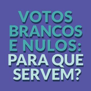 #010 - Votos brancos e nulos: para que servem?