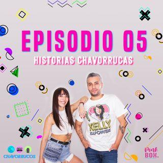 Ep 05Historias Chavorrucas