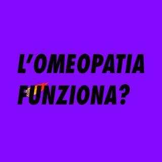 L'OMEOPATIA FUNZIONA? (2X09)