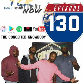 The Conceited Knowbody EP 130 What's going on?