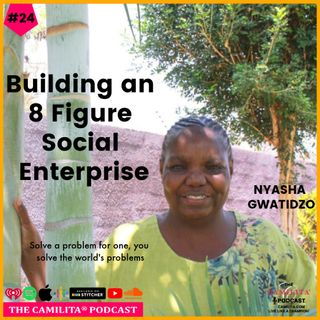 24: Nyasha Gwatidzo | Building an 8 Figure Social Enterprise