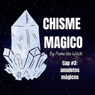 Chisme mágico Episodio 3: Amuletos Mágicos