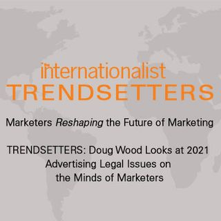 Doug Wood Looks at 2021 Advertising Legal Issues on the Minds of Marketers