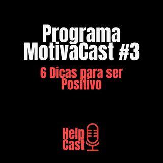 6 dicas para ser POSITIVO -MotivaCast