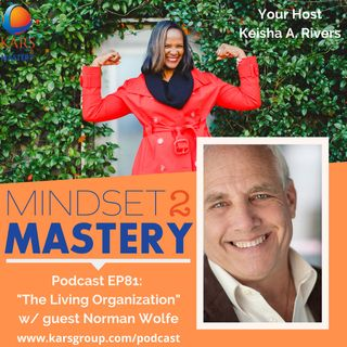 The Living Organization with guest Norman Wolfe
