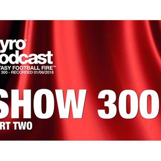 Fantasy Football Fire - Pyro Podcast Show 300 -  Show 300 Celebration Part 2