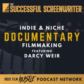 Ep59 - Indie & Niche Documentary Filmmaking with Darcy Wier