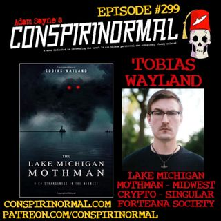 Conspirinormal Episode 299- Tobias Wayland (The Lake Michigan Mothman)