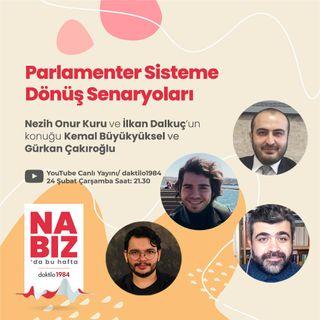 Parlamenter Sisteme Dönüş Senaryoları | Konuk: Kemal Büyükyüksel & Gürkan Çakıroğlu | Nabız