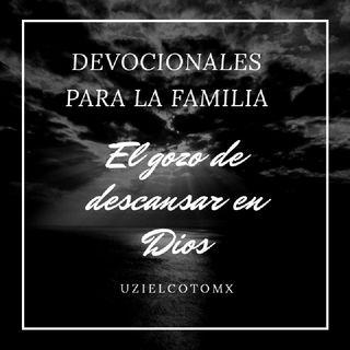 EL GOZO DE DESCANSAR EN DIOS