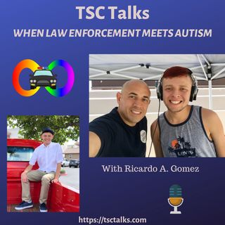 TSC Talks! WHEN LAW ENFORCEMENT MEETS AUTISM with Ricardo A. Gomez