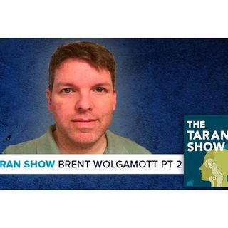 The Taran Show 15 | Brent Wolgamott Part II