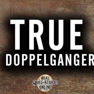 True Doppelganger | Haunted, Paranormal, Supernatural