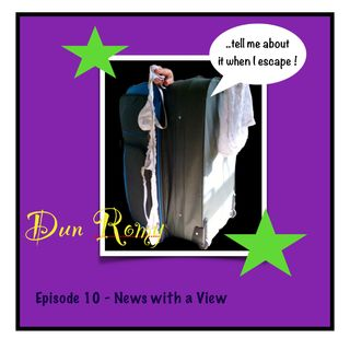 Dun Romy - News with a View (E10)