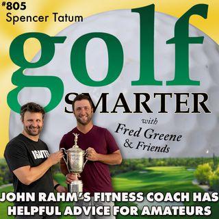 John Rahm's Fitness Instructor Spencer Tatum Has Helpful Insights for Amateur Golfers!