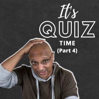 It's Quiz Time! (Part 4)