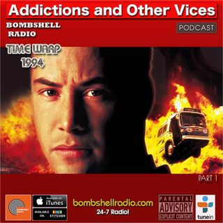 Addictions and Other Vices 644 - Time Warp 1994 Part One