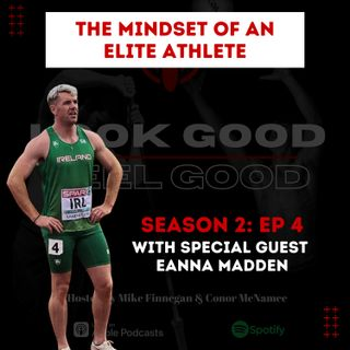 S2 Episode 4: The Mindset Of An Elite Athlete W/ Special Guest Eanna Madden