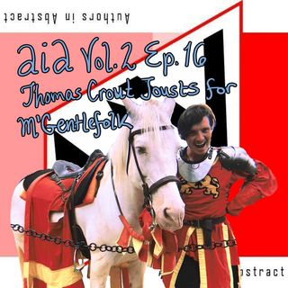 AiA Vol 2 Ep 16: Thomas Crout Jousts For M'Gentlefolk