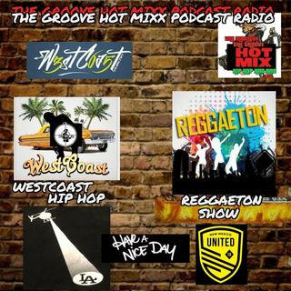 THE GROOVE HOT MIXX PODCAST RADIO WESTCOAST HIPHOP SHOW / THE GROOVE REGGAETON SHOW