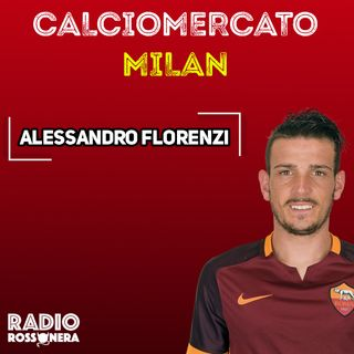 CALCIOMERCATO MILAN: ALESSANDRO FLORENZI, HE'S COMING FROM ROME