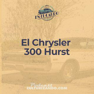 El Chrysler 300 Hurst • Historia Automotriz • Culturizando