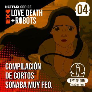 04: Love, Death & Robots; Compilación de cortos sonaba muy feo