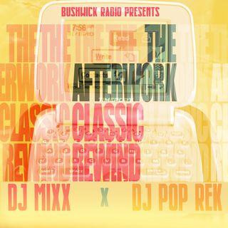 The Afterwork Classic Rewind Ep. 16  (8.27.2021) with Dj Mixx & Dj Pop Rek