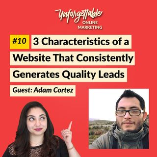 #10: 3 Characteristics of a Website That Consistently Generates Quality Leads – Guest: Adam Cortez