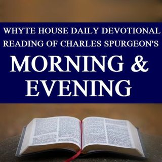 Whyte House Family Devotional Reading of Charles Spurgeon's Morning and Evening #162